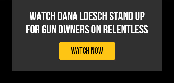 WATCH DANA LOESCH STAND UP FOR GUN OWNERS ON RELENTLESS