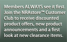 Members ALWAYS see it first. Join the NRAstore Customer Club to receive discounted product offers, new product announcements and a first look at new clearance items.