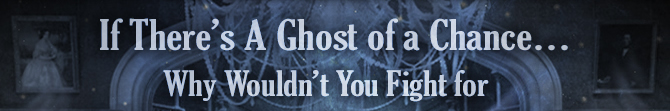If Theres A Ghost of a Chance - Why Wouldnt You Fight for FREEDOM?