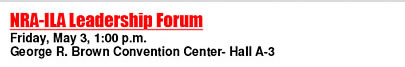 NRA-ILA Leadership Forum - Friday, May 3, 1pm - George R Brown Convention Center - Hall A-3