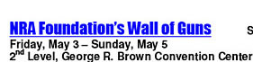 NRA Foundations Wall of Guns - Friday, May 3, - Sunday, May 5 - 2nd Level Geoge R. Brown Convention Center