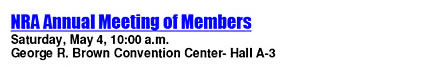NRA Annual Meeting of Members - Saturday, May 4, 10am - George R Brown Convetion Center - Hall A-3