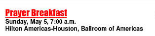 Prayer Breakfast - Sunday, May 5, 7am - Hilton Americas-Houston, Ballroom of Americas