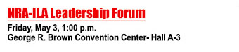 NRA-ILA Leadership Forum - Friday, May, 3, 1:00 pm - George R. Brown Convention Center - Hall A-3