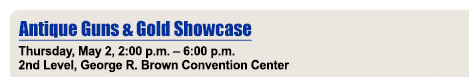 Antique Guns and Gold Showcase - Thursday, May, 2, 2:00 pm - 6:00 pm - 2nd Level, George R. Brown Convention Center