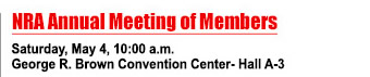NRA Annual Meeting of Members - Saturday, May 4, 10:00 am - George R. Brown Convention Center - Hall A-3