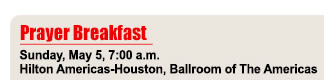 Prayer Breakfast - Sunday, May 5, 7:00 am - Hilton Americas-Houston, Ballroom of the Americas